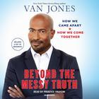 Beyond the Messy Truth by Van Jones