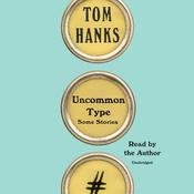 Uncommon Type by  Tom Hanks audiobook