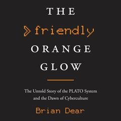The Friendly Orange Glow by Brian Dear audiobook