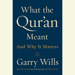 What the Qur'an Meant by Garry Wills audiobook