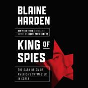 King of Spies by  Blaine Harden audiobook