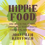 Hippie Food by  Jonathan Kauffman audiobook