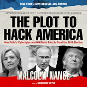 The Plot to Hack America by  Malcolm Nance audiobook
