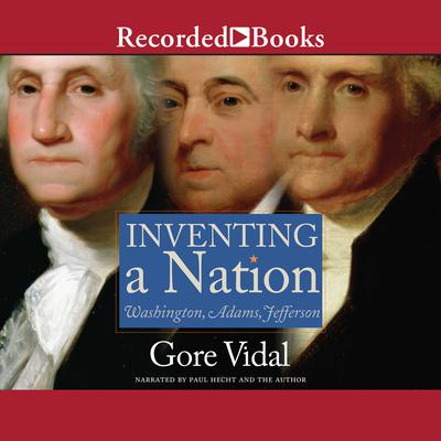 Inventing A Nation by Gore Vidal audiobook