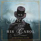 Mr. Dickens and His Carol by Samantha Silva