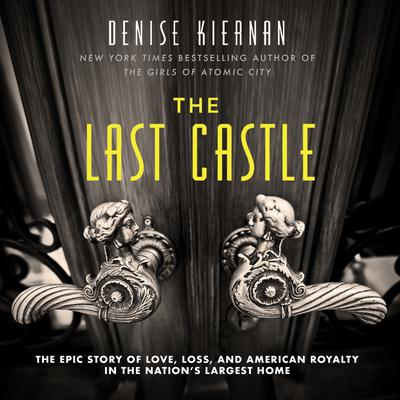 The Last Castle by Denise Kiernan audiobook
