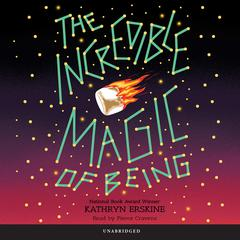 The Incredible Magic of Being by Kathryn Erskine audiobook