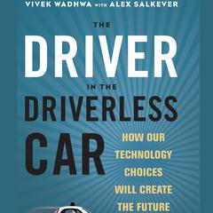 The Driver in the Driverless Car by Vivek Wadhwa audiobook