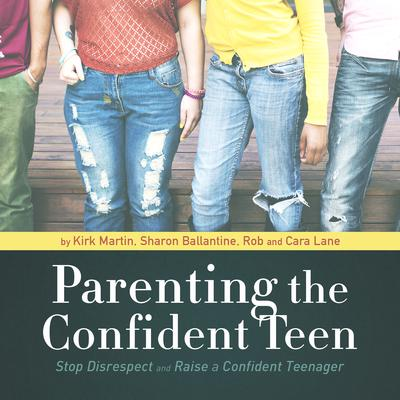 Parenting the Confident Teen by Kirk Martin audiobook
