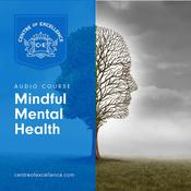 Mindful Mental Health by  Centre of Excellence audiobook