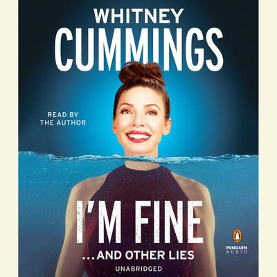 I'm Fine…and Other Lies by Whitney Cummings audiobook