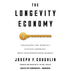 The Longevity Economy by Joseph F. Coughlin audiobook