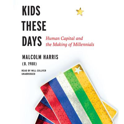 Kids These Days by Malcolm Harris audiobook