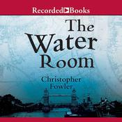 The Water Room by  Christopher Fowler audiobook