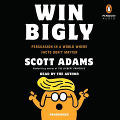 Win Bigly by Scott Adams audiobook