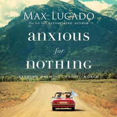 Anxious for Nothing by Max Lucado audiobook