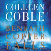 Beneath Copper Falls by  Colleen Coble audiobook