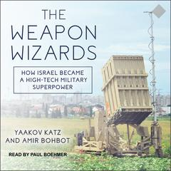 The Weapon Wizards by Yaakov Katz audiobook