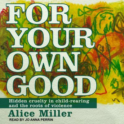 For Your Own Good by Alice Miller audiobook