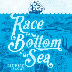 Race to the Bottom of the Sea by Lindsay Eagar audiobook