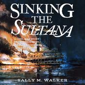 Sinking the Sultana by  Sally M. Walker audiobook