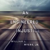 An Engineered Injustice by  William L. Myers Jr. audiobook