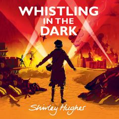 Whistling in the Dark by Shirley Hughes audiobook