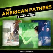 THE AMERICAN FATHERS: (3 BOOK SERIES) by  Henry L. Sullivan III audiobook