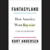 Fantasyland by  Kurt Andersen audiobook