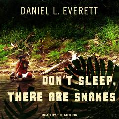 Don't Sleep, There Are Snakes by Daniel L. Everett audiobook