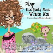 Play That Funky Music White Koi by  Dakota Cassidy audiobook