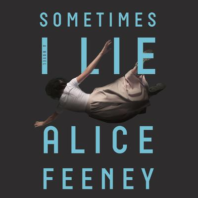 Sometimes I Lie by Alice Feeney audiobook
