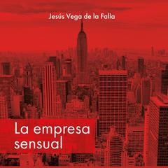 La empresa sensual by Jesús Vega de la Falla