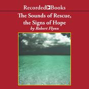The Sounds of Rescue, The Signs of Hope by  Robert Flynn audiobook