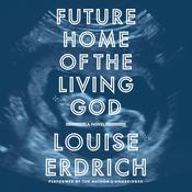 Future Home of the Living God by  Louise Erdrich audiobook