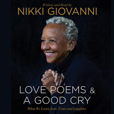 Nikki Giovanni: Love Poems & A Good Cry by Nikki  Giovanni audiobook