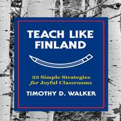 Teach Like Finland by  Timothy D. Walker audiobook