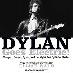 Dylan Goes Electric! by Elijah Wald audiobook