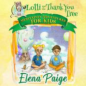 Lolli & the Thank You Tree (Meditation Adventures for Kids - volume 2) by  Elena Paige audiobook