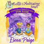 Lolli and the Meditating Snail (Meditation Adventures for Kids - volume 4) by  Elena Paige audiobook