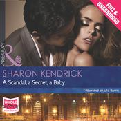 A Scandal, a Secret, a Baby by  Sharon Kendrick audiobook