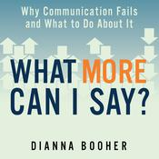 What More Can I Say? by  Dianna Booher audiobook