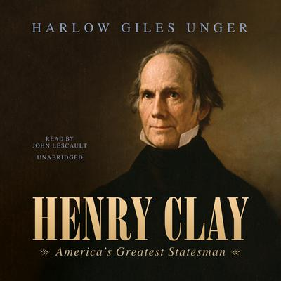 Henry Clay by Harlow Giles Unger audiobook