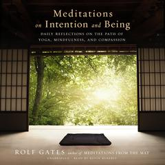 Meditations on Intention and Being by Rolf Gates audiobook