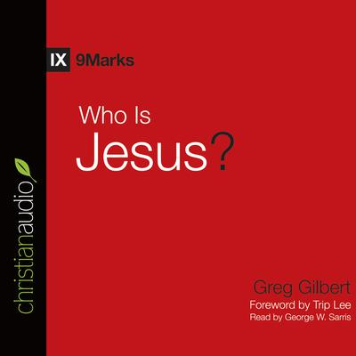 Who is Jesus? by Greg Gilbert audiobook