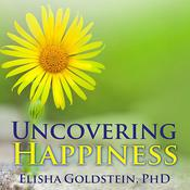 Uncovering Happiness by  Elisha Goldstein PhD audiobook