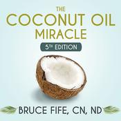 The Coconut Oil Miracle by  Bruce Fife CN, ND audiobook