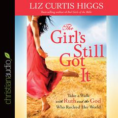 The Girl's Still Got It by Liz Curtis Higgs audiobook