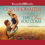 The Closer You Come by  Gena Showalter audiobook