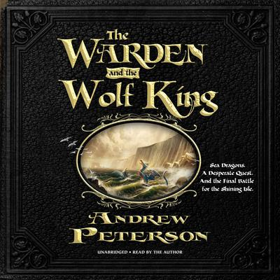 The Warden and the Wolf King by Andrew Peterson audiobook